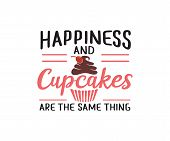 Happiness And Cupcakes Are The Same Thing Quote Saying Vector Design poster