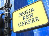 Education Concept. Begin New Career Sign.