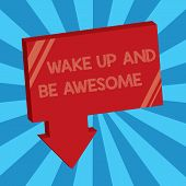 Writing Note Showing Wake Up And Be Awesome. Business Photo Showcasing Rise Up And Shine Start The D poster