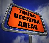 Tough Decision Ahead Signpost Means Uncertainty And Difficult Ch