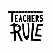 Teachers Rule Gift. Hand Drawn School Lettering Phrase. poster