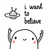 I Want To Believe Hand Drawn Lettering With Marshmallow And Ufo In The Sky For Prints Posters Banner poster