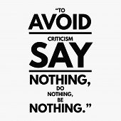 Inspirational Quote Vector - To Avoid Criticism Say Nothing, Do Nothing, Be Nothing. poster