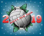 Happy New Year 2019 And Volleyball Ball With Christmas Trees On An Isolated Background. Volleyball P poster