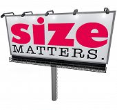 Size Matters words on a billboard or large sign to illustrate that the biggest or huge choice is the most successful, preferred or dominant option