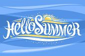 Vector Lettering Hello Summer, Banner With Decorative Elegant Calligraphy And Cartoon Sun With Sunbe poster