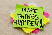 pic of motivational  - Make things happen motivational reminder  - JPG