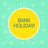 Conceptual Hand Writing Showing Bank Holiday. Business Photo Text A Day On Which Banks Are Officiall poster
