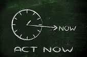 The Time Is Now, Act Now