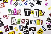 A Word Writing Text Showing Concept Of Make Today Amazing Made Of Different Magazine Newspaper Lette poster