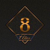 Spanish Golden Number Eight Years (8 Years) Celebration Design. Anniversary Golden Number With Luxur poster