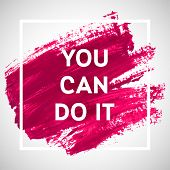 You Can Do It Motivation Square Acrylic Stroke Poster. Text Lettering Of An Inspirational Saying. Qu poster