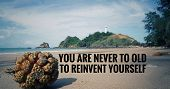 Motivational And Inspirational Quotes Quotes - You Are Never To Late To Reinvent Yourself. With Vint poster