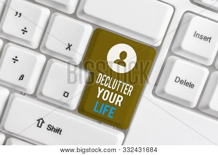 poster of Writing Note Showing Declutter Your Life. Business Photo Showcasing To Eliminate Extraneous Things O