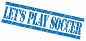 Lets Play Soccer Blue Square Grunge Textured Isolated Stamp