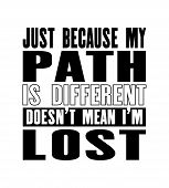 Inspiring Motivation Quote With Text Just Because My Path Is Different Does Not Mean I Am Lost. Vect poster