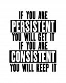 Inspiring Motivation Quote With Text If You Are Persistent You Will Get It If You Are Consistent You poster