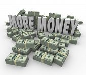 More Money words in stacks or piles of money income wealth profit