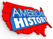 American History 3d words on a map of the United States to illustrate learning about the heritage of the nation or country from its early founding