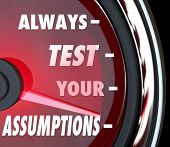 Always Test Your Assumptions words on a speedometer or gauge to measure or estimate whether your theory is correct or incorrect, right or wrong