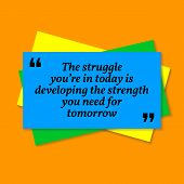 Inspirational Motivational Quote. The Struggle Youre In Today Is Developing The Strength Ypu Need F poster