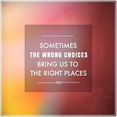 Inspirational Typographic Quote - Sometimes the wrong choices bring us to the right places