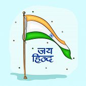 foto of indian independence day  - Beautiful waving Indian National Flag with Hindi text Jai Hind  - JPG