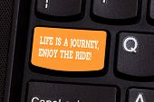 Handwriting Text Writing Life Is A Journey Enjoy The Ride. Concept Meaning Enjoying Things That Happ poster