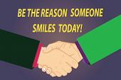 Text Sign Showing Be The Reason Someone Smiles Today. Conceptual Photo Make Somebody Happy Give Some poster