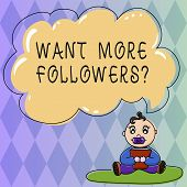 Text Sign Showing Want More Followers. Conceptual Photo Increase Supports And Admires Particular Dem poster