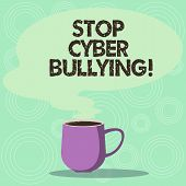 Handwriting Text Stop Cyber Bullying. Concept Meaning Prevent Use Of Electronic Communication Bully  poster