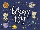 Dream Big. Handdrawn Vector Lettering Quote With Galaxy Illustrations. poster