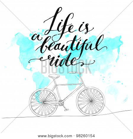 Inspirational quote - life is a beautiful ride  Handwritten modern  calligraphy poster with watercolo poster