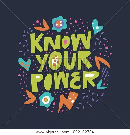 poster of Know Your Power Flat Hand Drawn Lettering. Girls Power Inspirational Saying, Message For T-shirt Pri