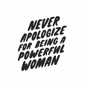 Never Apologize For Being A Powerful Woman. Inspirational Girly Quote For Posters, Wall Art, Paper D poster