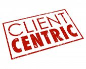 Client Centric words in red stamped seal or icon for a company or business dedicated to putting cust