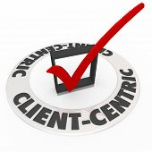 Client Centric words on check mark box as customer needs are made top priority in a company or busin