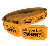 Will You Be Chosen words in a question on tickets in a roll as a game or competition choosing or sel