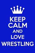 foto of wrestling  - Keep Calm And Love Wrestling Poster Art - JPG