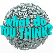 The question What Do You Think on a ball of alphabet letters to ask you to participate by offering ideas, feedback, suggestions, comments or criticism