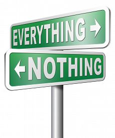 picture of all-inclusive  - everything or nothing win or lose taking risks success or failure want it all inclusive or nothing road sign arrow - JPG