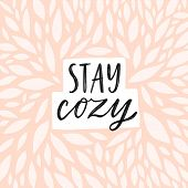 Stay Cozy Hand Written Lettering Quote. Cozy Phrase For Winter Or Autumn Time. Modern Calligraphy Po poster