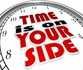 The words Time is On Your Side, a saying on a clock to illustrate that you are making good time and