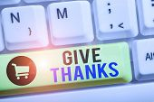 Handwriting Text Writing Give Thanks. Concept Meaning Express Gratitude Or Show Appreciation Acknowl poster