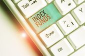 Writing Note Showing Index Funds. Business Photo Showcasing Mutual Fund Built To Match The Stocks Of poster