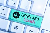 Writing Note Showing Listen And Learn. Business Photo Showcasing Pay Attention To Get Knowledge Lear poster