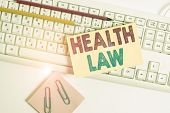 Conceptual Hand Writing Showing Health Law. Business Photo Showcasing Law To Provide Legal Guideline poster