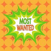 Word Writing Text Most Wanted. Business Concept For Listing Of The Names Of Demonstratings Who Are U poster