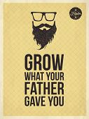 Hipster Vintage Trendy Look Quotes: Grow What Your Father Gave You