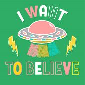 Colorful Cartoon Sketch Style Print With Ufo And With Phrase i Want To Believe For Street Wear Bra poster